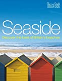Seaside: Discover the best of Britain's best beaches (Time Out Seaside: Discover Britain's Coastal Treasures)