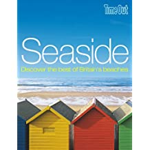 Seaside: Discover the best of Britain's best beaches (Time Out Seaside: Discover Britain's Coastal Treasures)