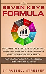 The Seven Keys Formula: Discover The Strategies Successful Businesses Use To Achieve Growth (That You Probably Aren't)