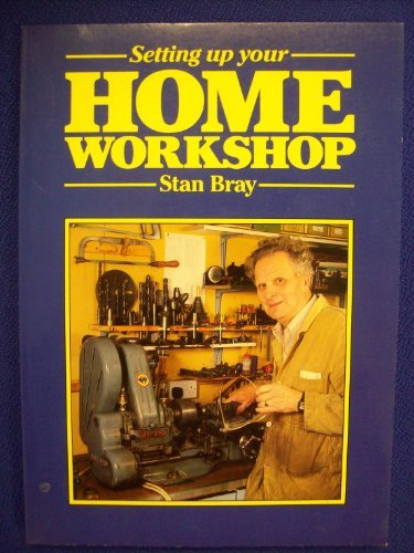 Setting Up Your Home Workshop by Stan Bray (1987-10-05)
