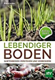 Lebendiger Boden: Gartenboden verstehen und verbessern, Bio-Garten PRAXIS