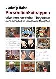 Persönlichkeitstypen: erkennen verstehen begegnen - mehr Sicherheit im Umgang mit Menschen