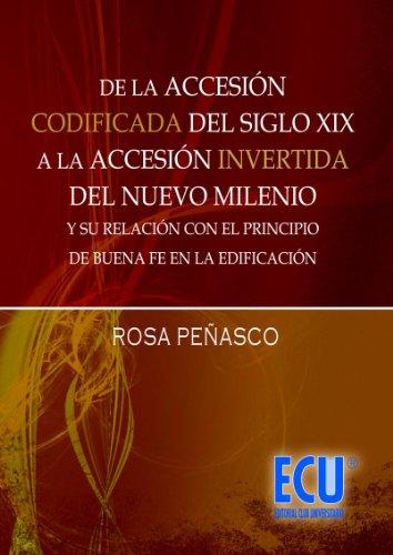 De la accesión codificada del siglo XIX, a la accesión invertida del nuevo milenio y su relacion con el principio de buena fe en la edificacion por Rosa  Peñasco Velasco