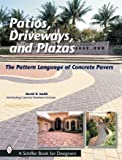 Patios, Driveways, and Plazas: The Patterns Language of Concrete Pavers (Schiffer Book for Designers) by David R Smith (2007-07-01)