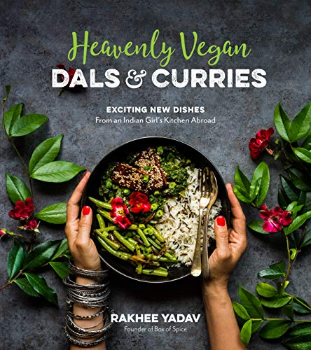 Heavenly Vegan Dals & Curries: Exciting New Dishes From an Indian Girl's Kitchen Abroad (English Edition)