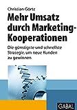 Mehr Umsatz durch Marketing-Kooperationen: Die günstigste und schnellste Strategie. um neue Kunden zu gewinnen (Whitebooks)