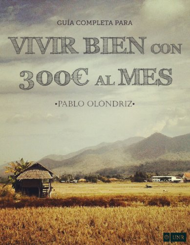 VIVIR BIEN CON 300€ AL MES por Pablo Olóndriz Lázaro