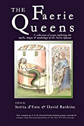 The Faerie Queens - A Collection of Essays Exploring the Myths, Magic and Mythology of the Faerie Queens