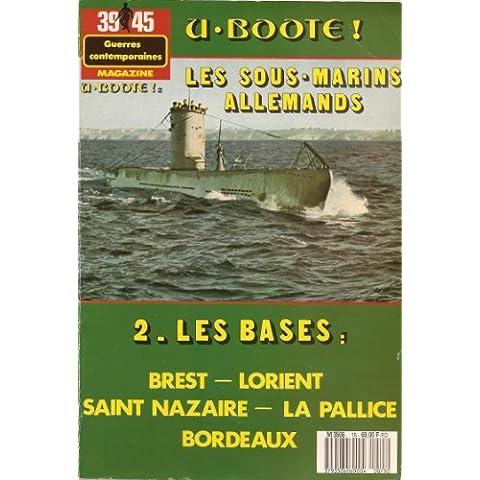 Les U-Boote / Les Sous-marins allemands : 2. Les Bases ( Brest - Lorient - Saint Nazaire - La Pallice - Bordeaux ) [ 39 45 Magazine ] - Bordeaux Saint Jean