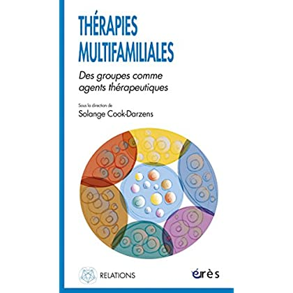 Thérapies multifamiliales: Des groupes comme agents thérapeutiques (Relations)