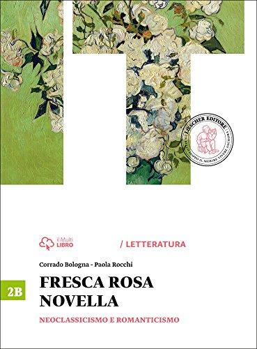 Fresca rosa novella. Vol. 2B: Neoclassicismo e romanticismo. Per le Scuole superiori. Con e-book. Con espansione online