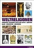 Weltreligionen: Hinduismus. Religionen Chinas und Japans. Judentum. Islam. Christentum. Buddhismus (Kompaktwissen)