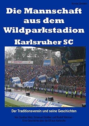 Die Mannschaft aus dem Wildparkstadion – Karlsruher SC: Der Traditionsverein und seine Geschichten