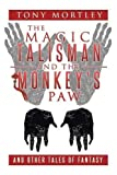 The Magic Talisman and the Monkey's Paw: And Other Tales of Fantasy