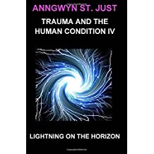 Lightning on the Horizon: Trauma and the Human Condition IV by Anngwyn St. Just Ph. D. (2016-03-11)