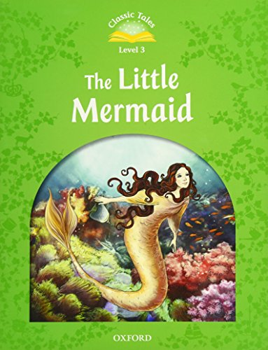 Classic Tales Second Edition: Level 3: The Little Mermaid