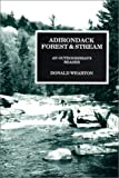 Adirondack Forest and Stream: An Outdoorsman's Reader by Donald Wharton (1992-06-01)