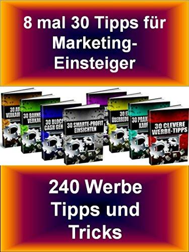 8 mal 30 Tipps für Marketing-Einsteiger: 8 Kapitel mit Tipps zu allen Bereichen des Marketings. Kurz, übersichtlich und knackig.