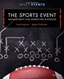 The Sports Event Management and Marketing Playbook (The Wiley Event Management Series)