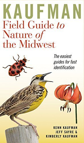 Kaufman Field Guide to Nature of the Midwest (Kaufman Field Guides) by Kaufman, Kenn, Kaufman, Kimberly, Sayre, Jeff (2015) Paperback