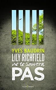 Lily Richfield ne te sauvera pas par Baudrin