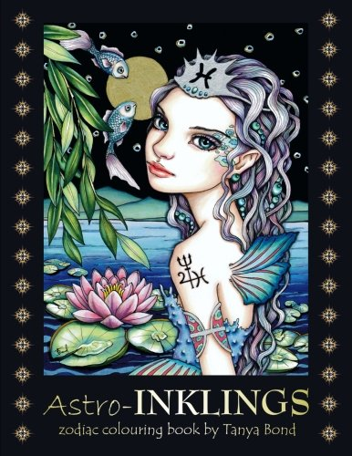 Astro-INKLINGS - zodiac colouring book by Tanya Bond: Coloring book for adults and children featuring inkling girls in zodiac domains of the astrological signs they represent.: Volume 4 por Tanya Bond