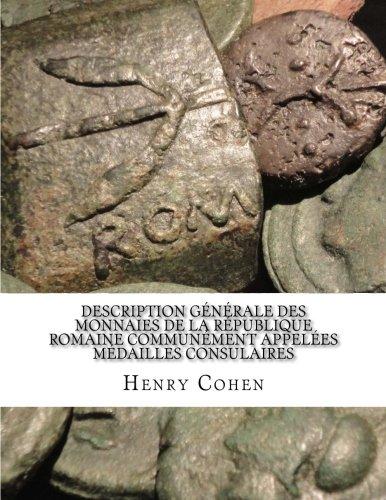 Description Générale des Monnaies de la République Romaine Communément Appelées Médailles Consulaires