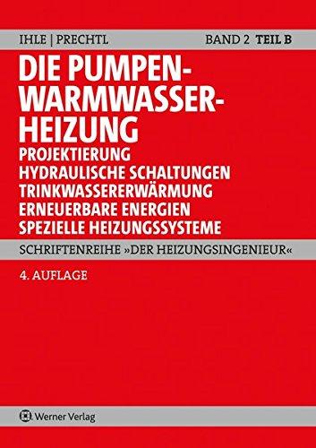 """Die Pumpenwarmwasserheizung Band 2 B: Teil B: Projektierung, hydraulische Schaltungen, Trinkwassererwärmung, erneuerbare Energien, spezielle Heizungssysteme (Schriftenreihe """"Der Heizungsingenieur"""")"""