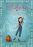 Adele möchte die Welt umarmen: Kinderbuch zum Vorlesen und Selberlesen - Für Mädchen und Jungs ab 8 Jahre
