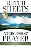 Intercessory Prayer: How God Can Use Your Prayers To Move Heaven And Earth