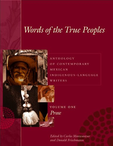 Words of the True Peoples/Palabras de los Seres Verdaderos: Anthology of Contemporary Mexican Indigenous-Language Writers/Antologia de Escritores ... in Latin American and Latino Art and Culture)