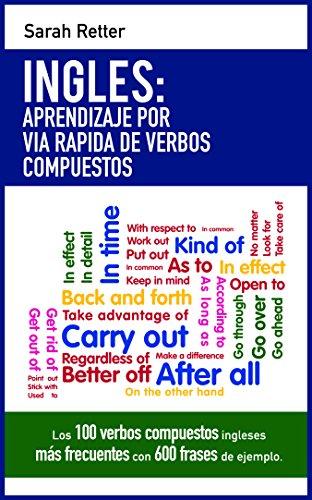 INGLES: APRENDIZAJE POR VIA RAPIDA DE VERBOS COMPUESTOS : Los 100 verbos compuestos ingleses más frecuentes con 600 frases de ejemplo