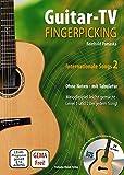 Guitar-TV: Fingerpicking - Internationale Songs 2 (mit DVD): Melodiespiel leicht gemacht, Level 1 und 2 bei jedem Lied! Ohne Noten - mit Tabulatur