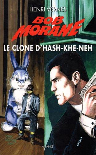 Bob Morane - le clone d'Hash-Khe-Neh par Henri Vernes