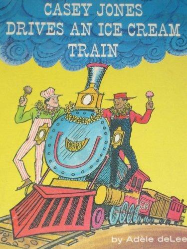 casey-jones-drives-an-ice-cream-train-reading-shelf-book-by-adele-de-leeuw-1971-12-02