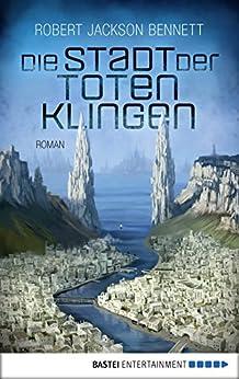 Die Stadt der toten Klingen: Roman (Die göttlichen Städte 2) (German Edition) by [Bennett, Robert Jackson]