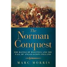 The Norman Conquest: The Battle of Hastings and the Fall of Anglo-Saxon England 1st (first) by Morris, Marc (2013) Hardcover