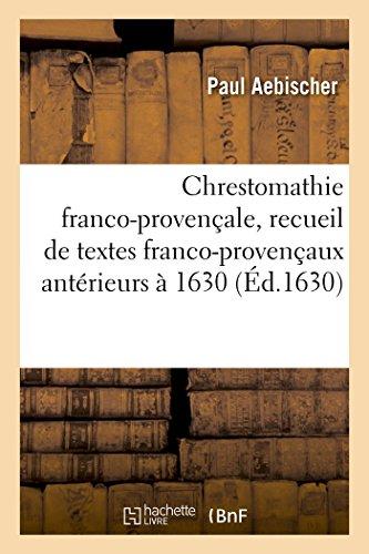 Chrestomathie franco-provençale, recueil de textes franco-provençaux antérieurs à 1630 par Paul Aebischer
