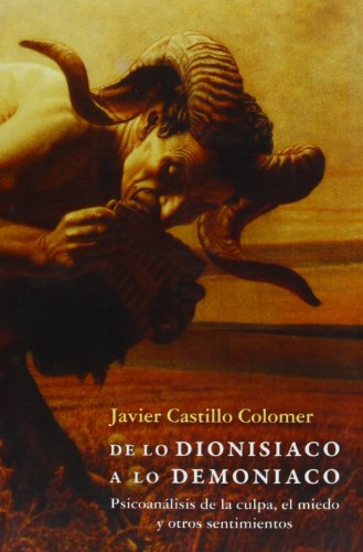 De lo dionisíaco a lo demoníaco : psicoanálisis de la culpa, el miedo y otros sentimientos por Javier Castillo Colomer