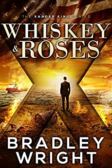 Whiskey & Roses: An Action Thriller (The Xander King Series Book 1) (English Edition) par [Wright, Bradley]