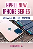 APPLE NEW IPHONE SERIES: IPHONE 11, 11R, 11PRO (English Edition)