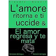 L'amore ritorna e ti uccide & El amor regresa y te mata  Versione bilingue - Versión bilingüe (Italian Edition)