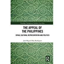 The Appeal of the Philippines: Spain, Cultural Representation and Politics (Routledge Contemporary Southeast Asia Series)