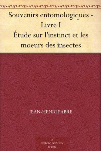 Couverture du livre Souvenirs entomologiques - Livre I Étude sur l'instinct et les moeurs des insectes