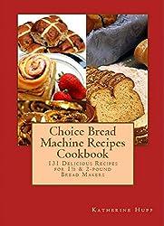 Choice Bread Machine Recipes Cookbook 131 Delicious Recipes for 1½ & 2-pound Bread Makers (English Edition)