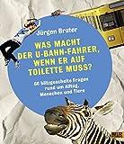 Was macht der U-Bahnfahrer, wenn er auf Toilette muss?: Blitzgescheite Fragen rund um Alltag, Menschen & Tiere - Jürgen Brater