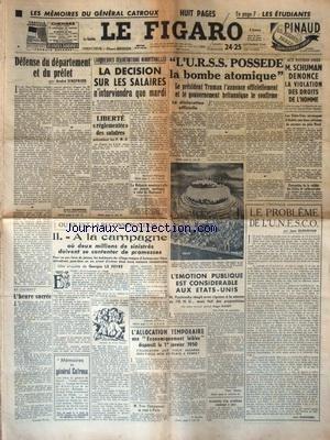 FIGARO (LE) [No 1569] du 24/09/1949 - LES MEMOIRES DU GENERAL CATROUX - OU EN EST LA RECONSTRUCTION PAR LE FEVRE - LE PROBLEME DE L'UNESCO PAR GUEHENNO - SCHUMAN DENONCE LA VIOLATION DES DROITS DE L'HOMME - L'URSS POSSEDE LA BOMBE ATOMIQUE - DEFENSE DU DEPARTEMENT ET DU PREFET PAR SIEGFRIED