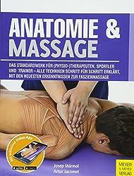Anatomie & Massage: Das Standardwerk für (Physio-)Therapeuten, Sportler und Trainer - Alle Techniken Schritt für Schritt erklärt, mit den neuesten Erkenntnissen zur Faszienmassage