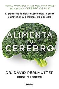 Alimenta tu cerebro par David Perlmutter