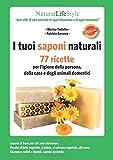 I tuoi saponi naturali. 77 ricette per l'igiene della persona, della casa e - Best Reviews Guide